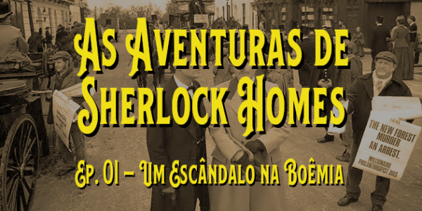 As Aventuras de Sherlock Holmes (1984) – T. 01 – E. 01 – Um Escândalo na Boêmia