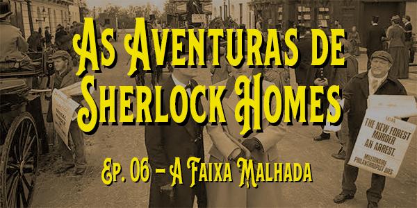 As Aventuras de Sherlock Holmes (1984) – T. 01 – E. 06 – A Faixa Malhada